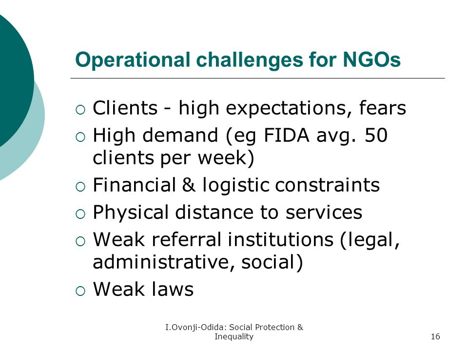 I.Ovonji-Odida: Social Protection & Inequality16 Operational challenges for NGOs Clients - high expectations, fears High demand (eg FIDA avg.