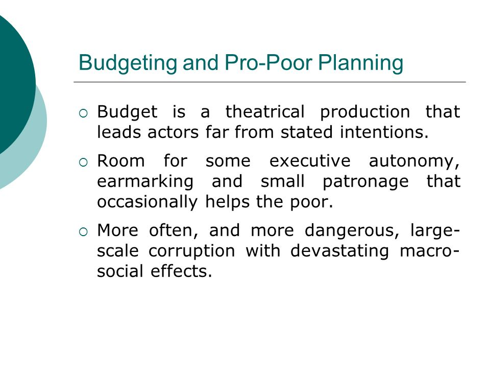 Budgeting and Pro-Poor Planning Budget is a theatrical production that leads actors far from stated intentions.