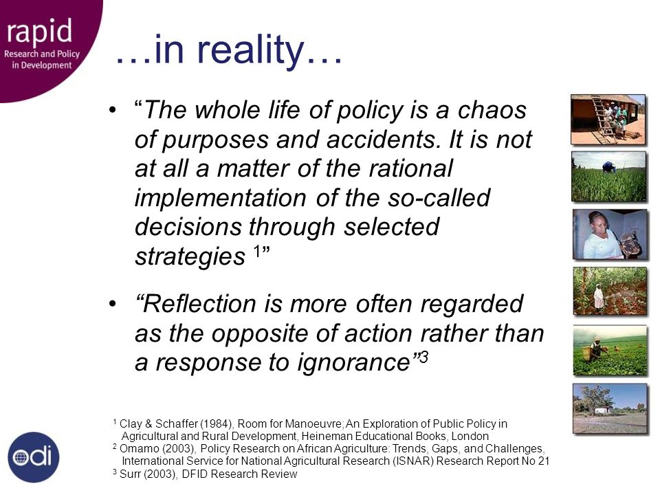 …in reality… The whole life of policy is a chaos of purposes and accidents. It is not at all a matter of the rational implementation of the so-called