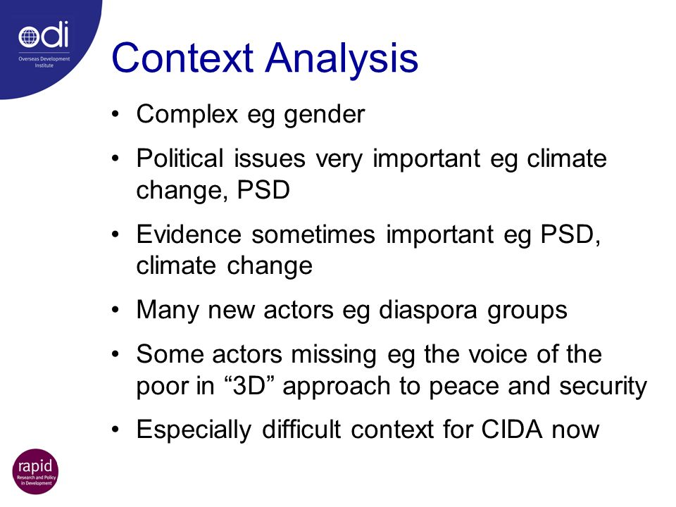 Context Analysis Complex eg gender Political issues very important eg climate change, PSD Evidence sometimes important eg PSD, climate change Many new