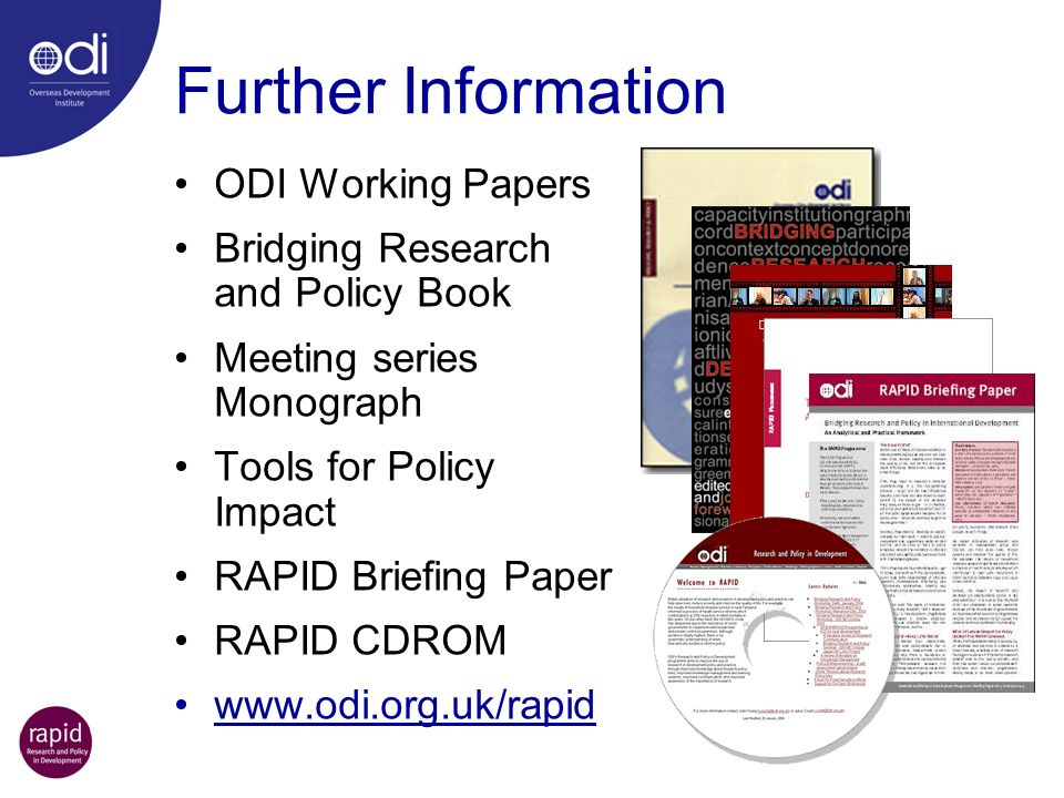 Further Information ODI Working Papers Bridging Research and Policy Book Meeting series Monograph Tools for Policy Impact RAPID Briefing Paper RAPID C