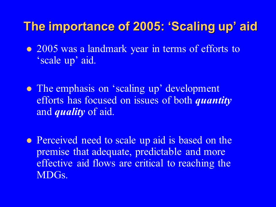 The importance of 2005: Scaling up aid 2005 was a landmark year in terms of efforts to scale up aid.