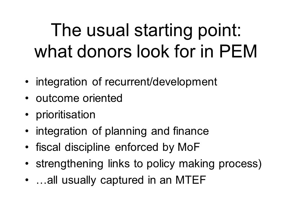 The usual starting point: what donors look for in PEM integration of recurrent/development outcome oriented prioritisation integration of planning and
