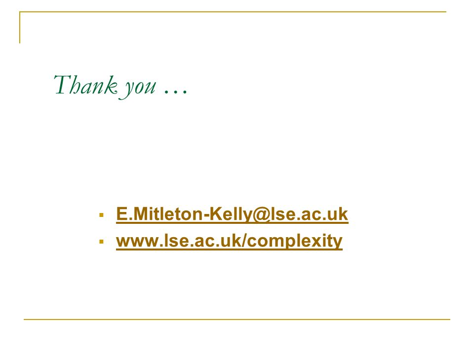 Thank you … E.Mitleton-Kelly@lse.ac.uk www.lse.ac.uk/complexity