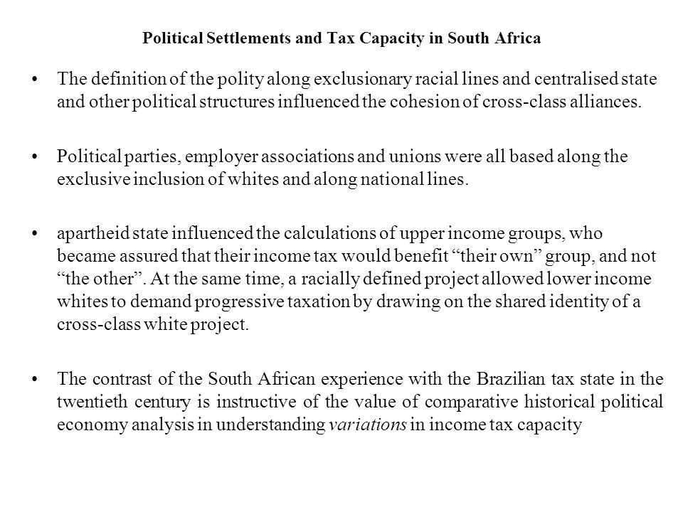 Political Settlements and Tax Capacity in South Africa The definition of the polity along exclusionary racial lines and centralised state and other po
