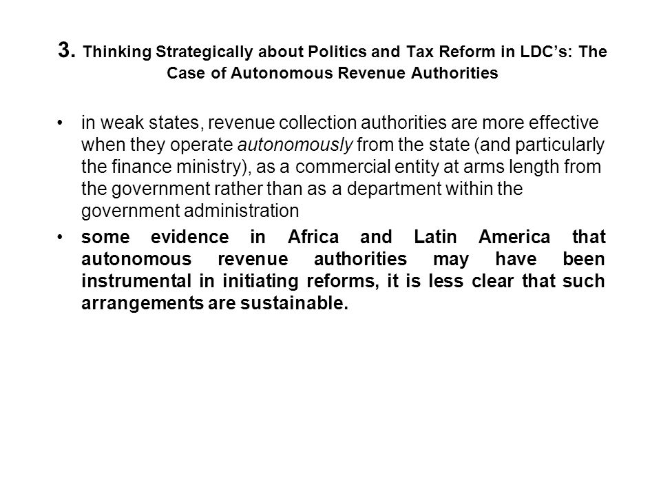 3. Thinking Strategically about Politics and Tax Reform in LDCs: The Case of Autonomous Revenue Authorities in weak states, revenue collection authori