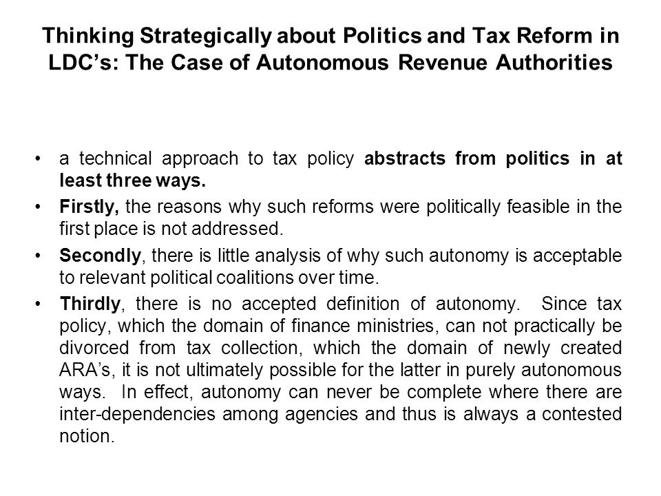 Thinking Strategically about Politics and Tax Reform in LDCs: The Case of Autonomous Revenue Authorities a technical approach to tax policy abstracts