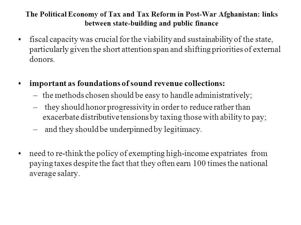 The Political Economy of Tax and Tax Reform in Post-War Afghanistan: links between state-building and public finance fiscal capacity was crucial for t