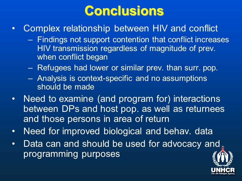 Conclusions Complex relationship between HIV and conflict –Findings not support contention that conflict increases HIV transmission regardless of magn