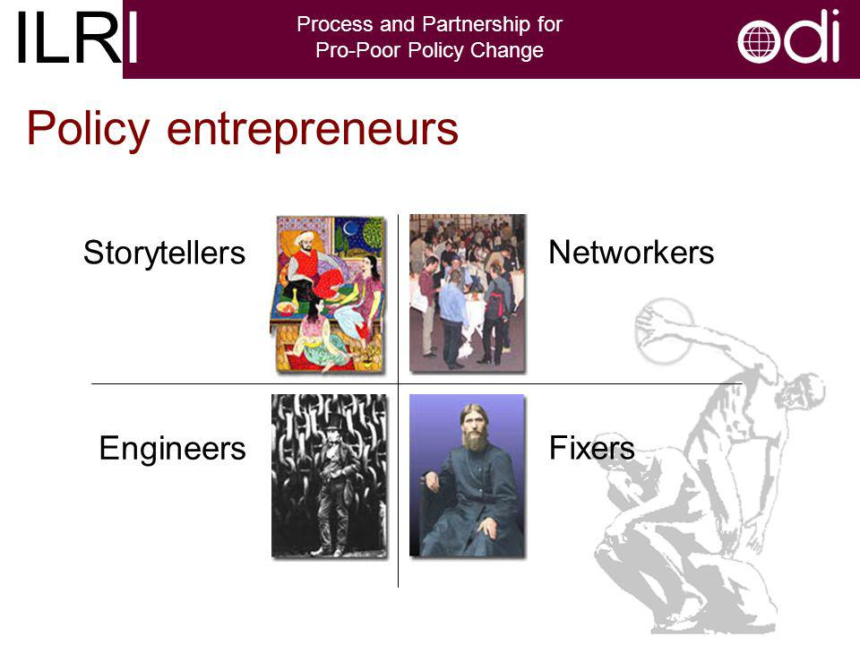 ILRI Process and Partnership for Pro-Poor Policy Change Policy entrepreneurs Storytellers Engineers Networkers Fixers