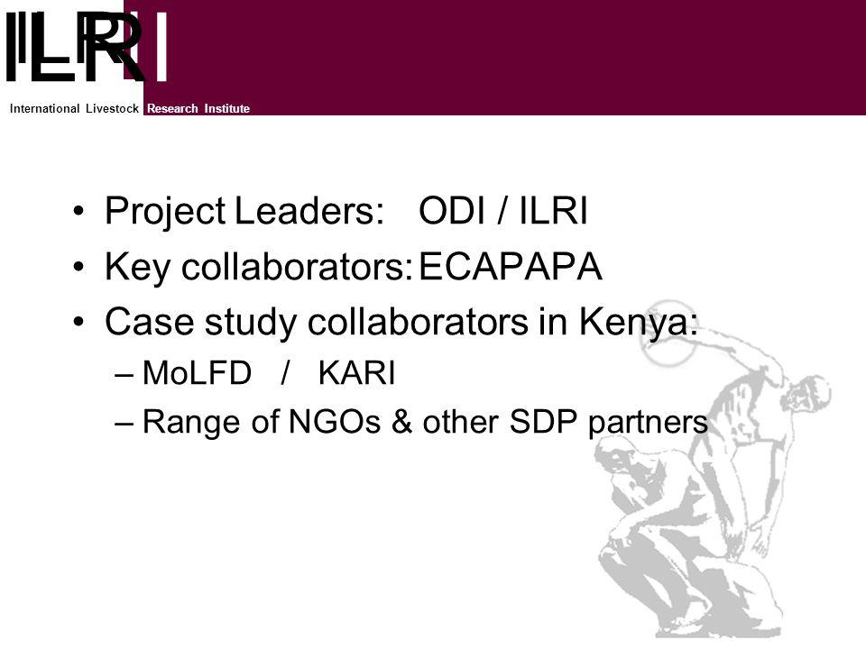 ILRI Process and Partnership for Pro-Poor Policy Change ILRI International Livestock Research Institute Project Leaders: ODI / ILRI Key collaborators:ECAPAPA Case study collaborators in Kenya: –MoLFD / KARI –Range of NGOs & other SDP partners