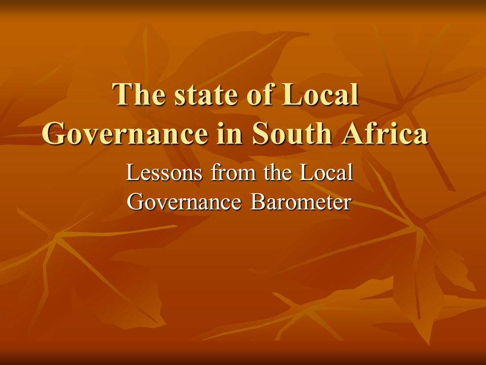 The state of Local Governance in South Africa Lessons from the Local Governance Barometer