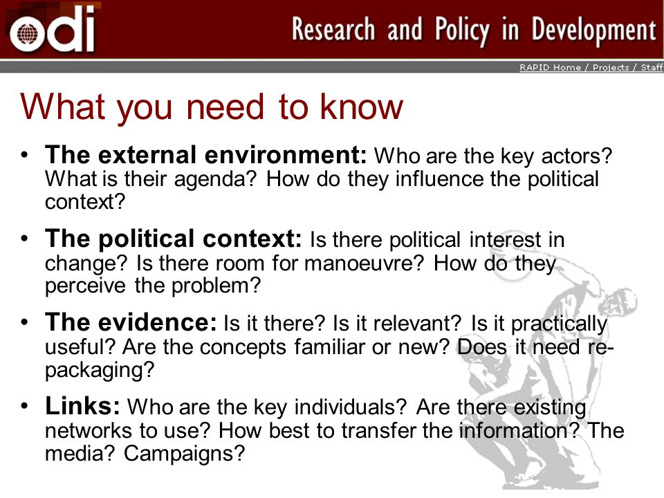 What you need to know The external environment: Who are the key actors? What is their agenda? How do they influence the political context? The politic