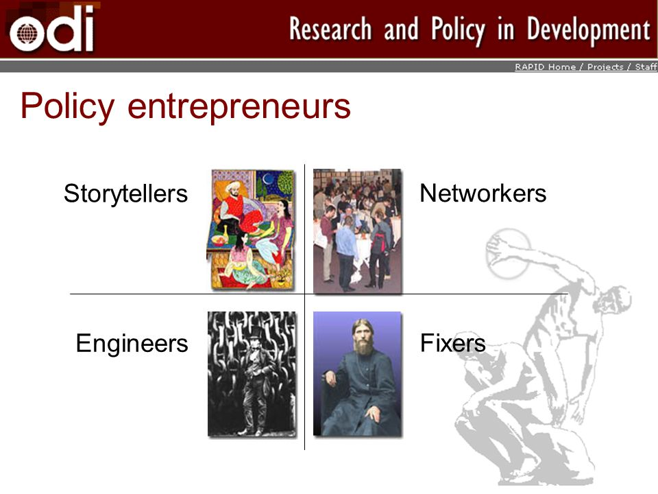 Policy entrepreneurs Storytellers Engineers Networkers Fixers