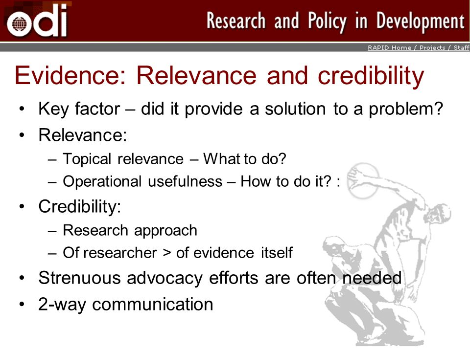 Evidence: Relevance and credibility Key factor – did it provide a solution to a problem? Relevance: –Topical relevance – What to do? –Operational usef