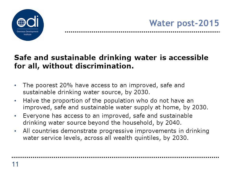 Water post-2015 Safe and sustainable drinking water is accessible for all, without discrimination.