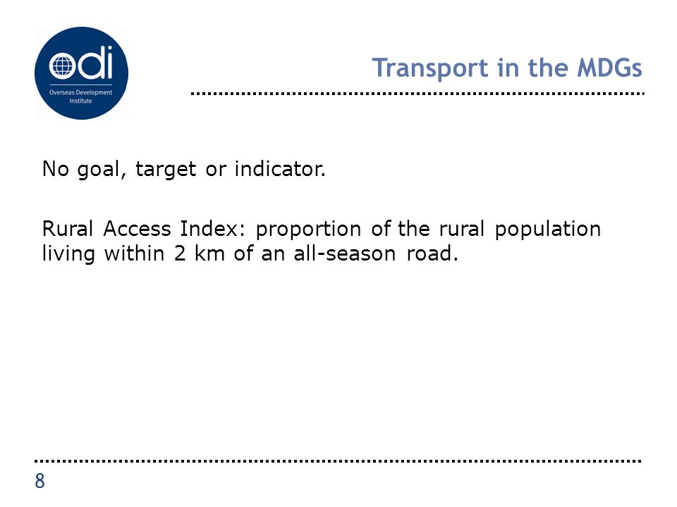 Transport in the MDGs No goal, target or indicator.