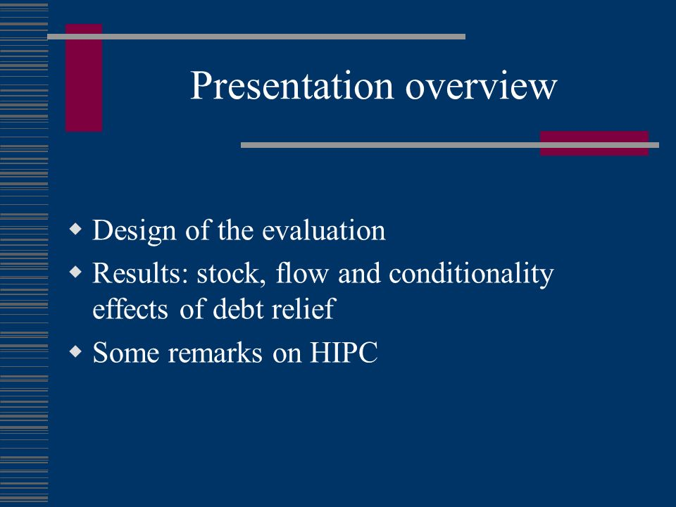 Presentation overview Design of the evaluation Results: stock, flow and conditionality effects of debt relief Some remarks on HIPC