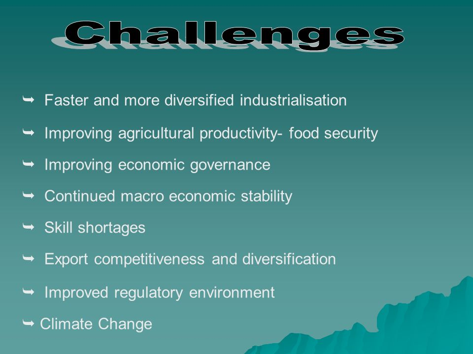 Faster and more diversified industrialisation Improving agricultural productivity- food security Improving economic governance Continued macro economi