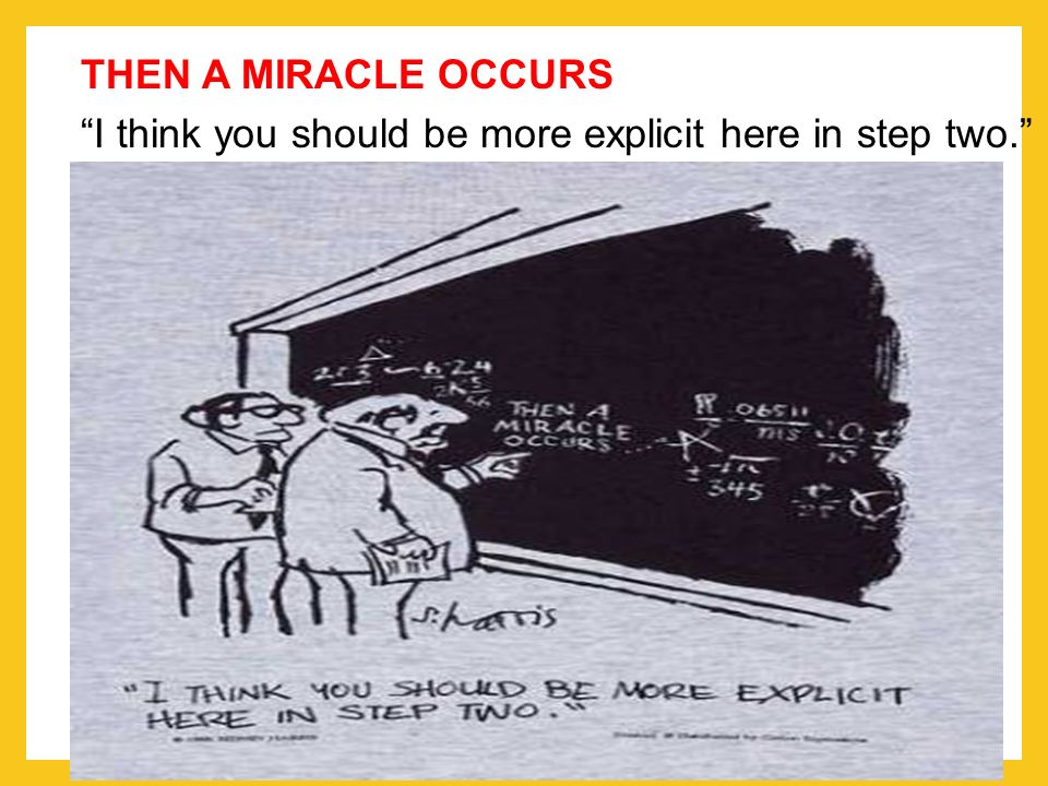 THEN A MIRACLE OCCURS I think you should be more explicit here in step two.