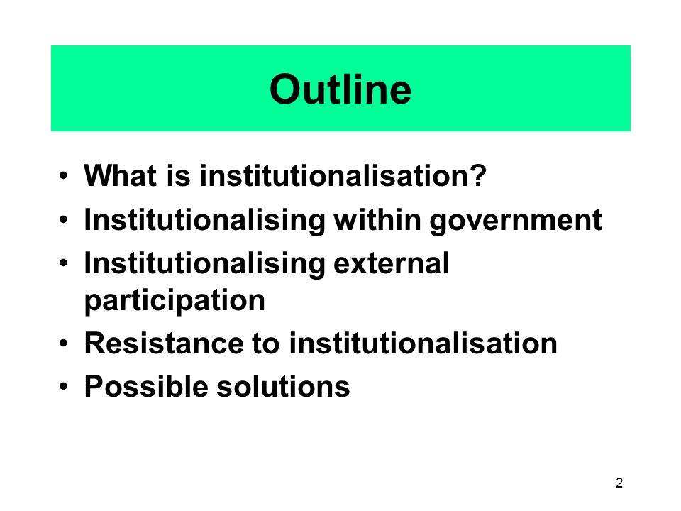 2 Outline What is institutionalisation.