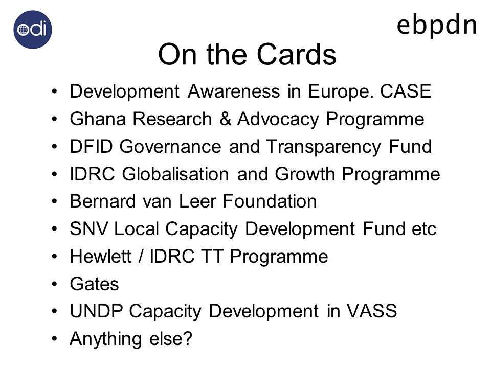 On the Cards Development Awareness in Europe. CASE Ghana Research & Advocacy Programme DFID Governance and Transparency Fund IDRC Globalisation and Gr