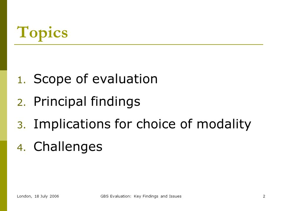 GBS Evaluation: Key Findings and Issues2 Topics 1. Scope of evaluation 2. Principal findings 3. Implications for choice of modality 4. Challenges