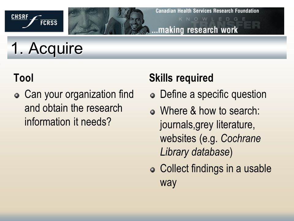 1. Acquire Tool Can your organization find and obtain the research information it needs.