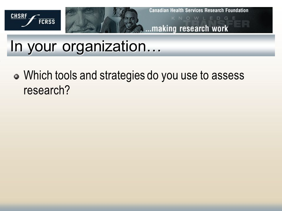 In your organization… Which tools and strategies do you use to assess research