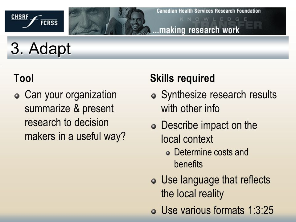 3. Adapt Tool Can your organization summarize & present research to decision makers in a useful way? Skills required Synthesize research results with