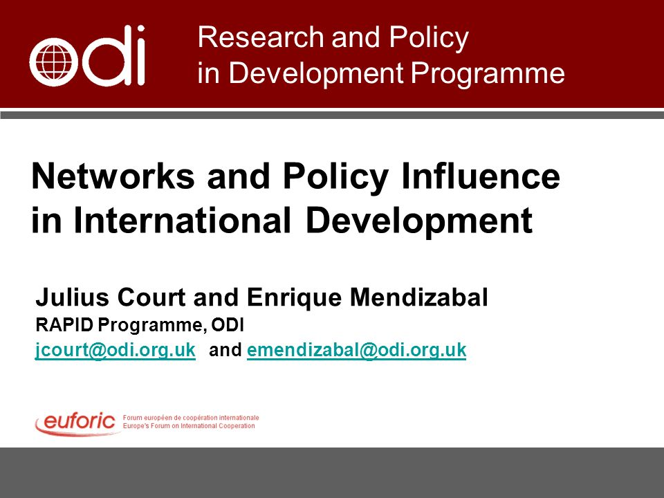 Networks and Policy Influence in International Development Julius Court and Enrique Mendizabal RAPID Programme, ODI jcourt@odi.org.ukjcourt@odi.org.uk