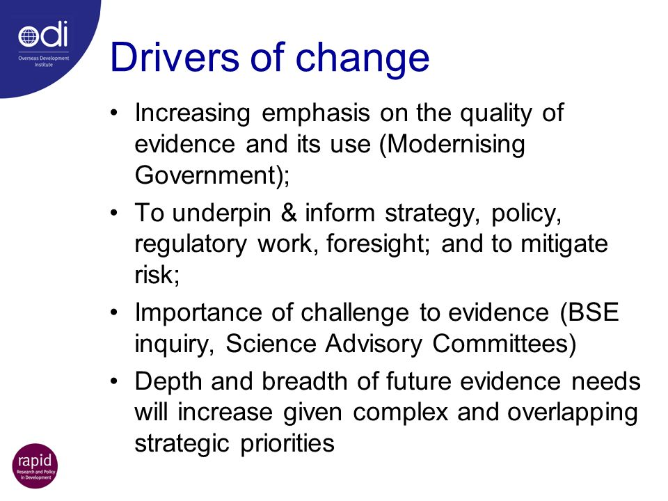 Evidence for policy is… …any robust information that helps to turn a Departments strategic priorities & other objectives into something concrete, manageable and achievable.