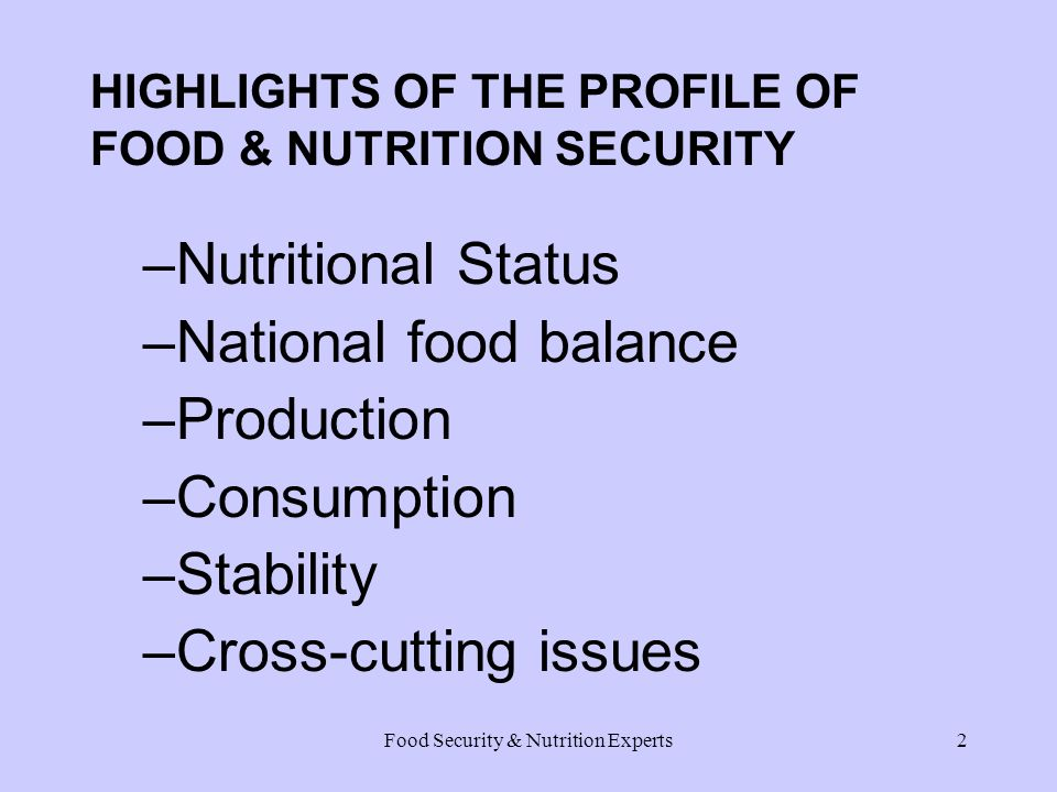Food Security & Nutrition Experts2 HIGHLIGHTS OF THE PROFILE OF FOOD & NUTRITION SECURITY –Nutritional Status –National food balance –Production –Consumption –Stability –Cross-cutting issues
