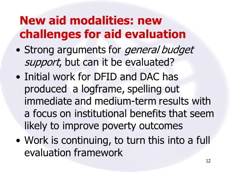 12 New aid modalities: new challenges for aid evaluation Strong arguments for general budget support, but can it be evaluated.
