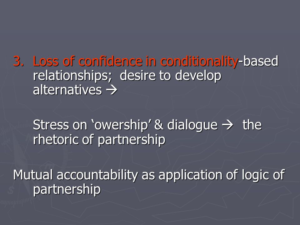 3. Loss of confidence in conditionality-based relationships; desire to develop alternatives 3.