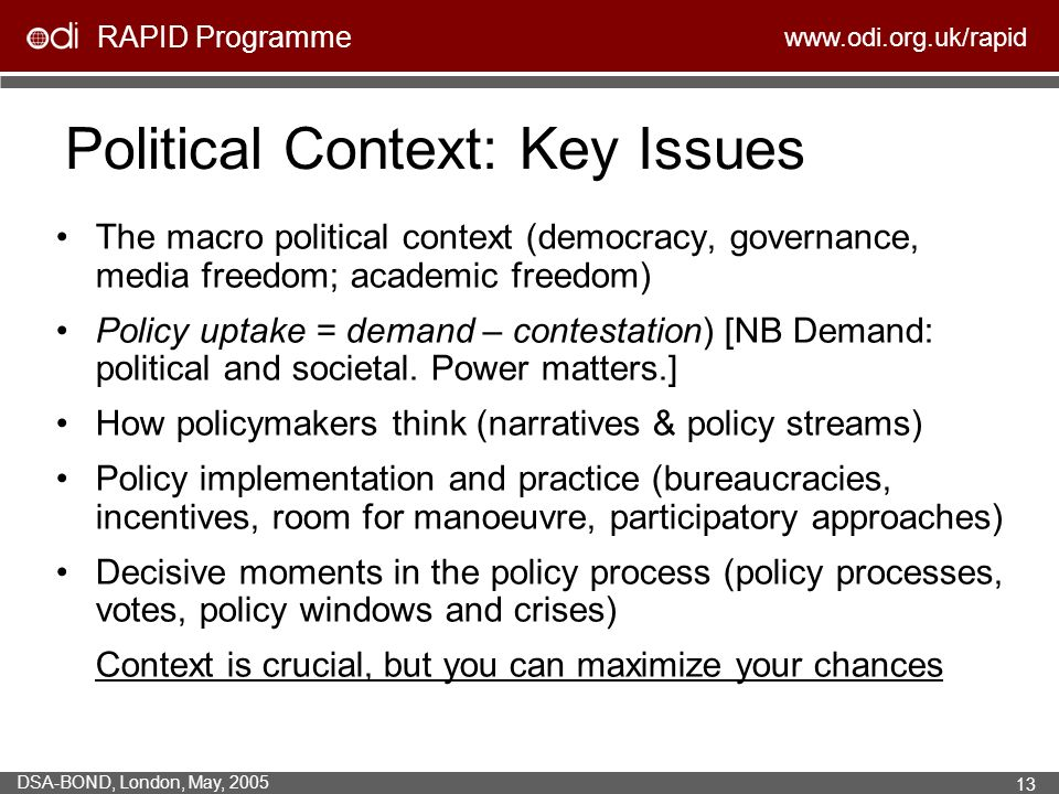 RAPID Programme   DSA-BOND, London, May, Political Context: Key Issues The macro political context (democracy, governance, media freedom; academic freedom) Policy uptake = demand – contestation) [NB Demand: political and societal.