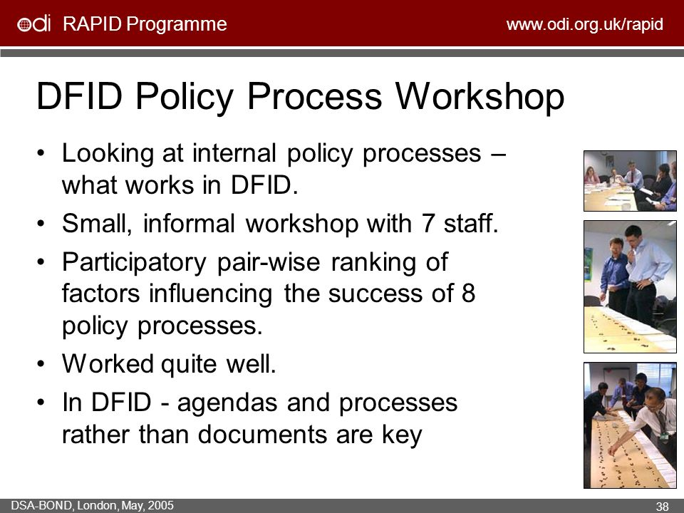 RAPID Programme   DSA-BOND, London, May, DFID Policy Process Workshop Looking at internal policy processes – what works in DFID.