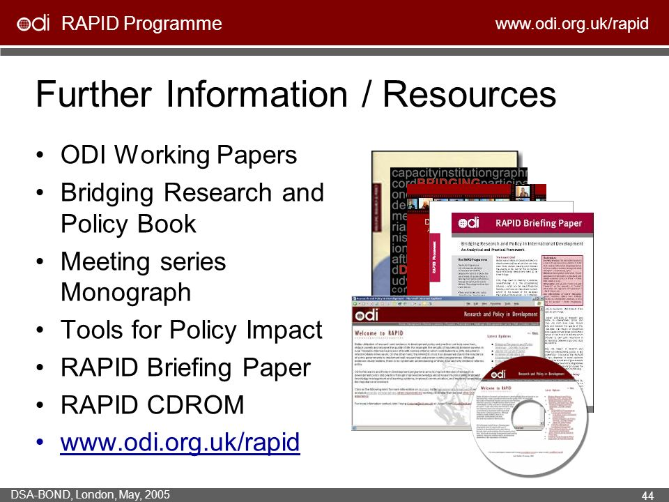 RAPID Programme   DSA-BOND, London, May, Further Information / Resources ODI Working Papers Bridging Research and Policy Book Meeting series Monograph Tools for Policy Impact RAPID Briefing Paper RAPID CDROM