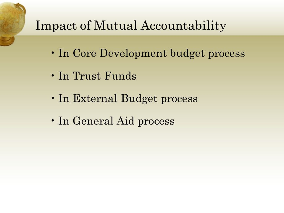 Impact of Mutual Accountability In Core Development budget process In Trust Funds In External Budget process In General Aid process