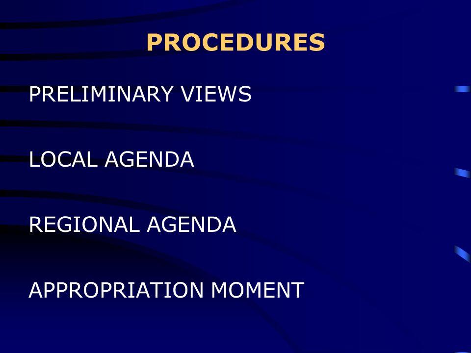 PROCEDURES PRELIMINARY VIEWS LOCAL AGENDA REGIONAL AGENDA APPROPRIATION MOMENT