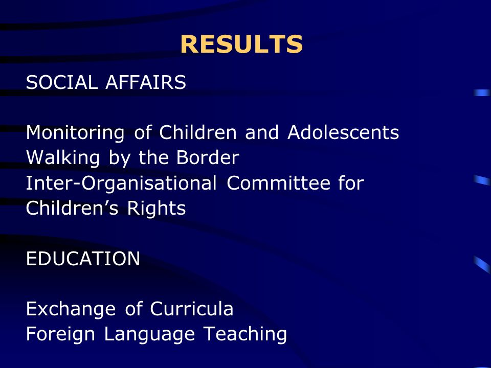 RESULTS SOCIAL AFFAIRS Monitoring of Children and Adolescents Walking by the Border Inter-Organisational Committee for Childrens Rights EDUCATION Exch