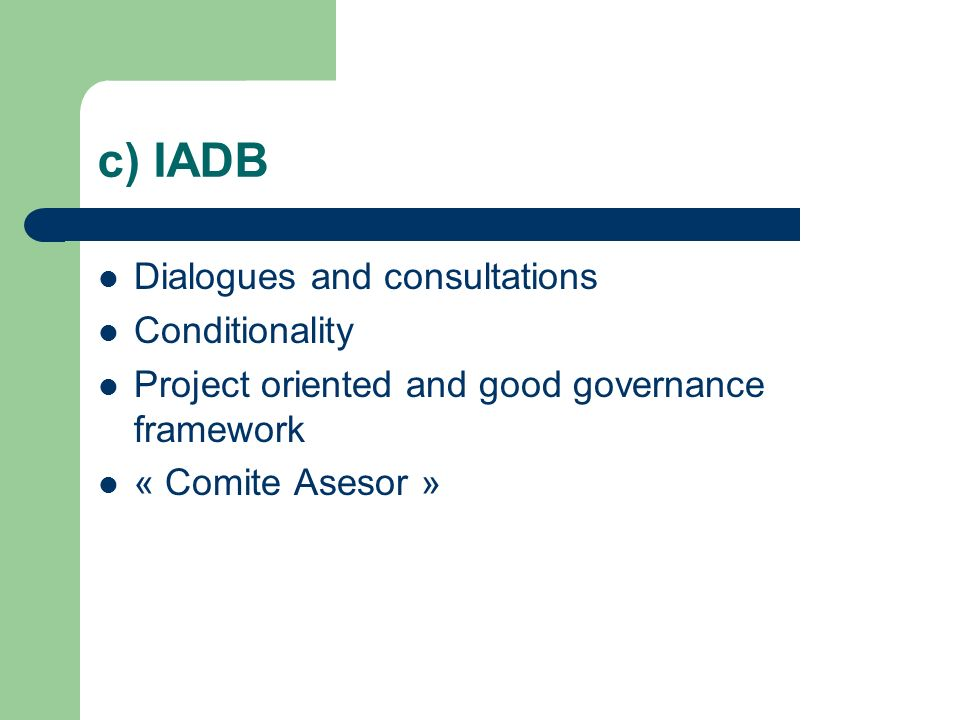 c) IADB Dialogues and consultations Conditionality Project oriented and good governance framework « Comite Asesor »