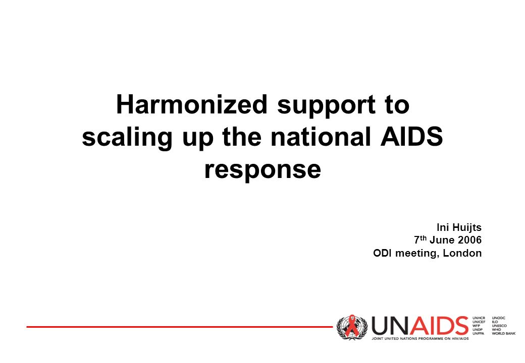 Harmonized support to scaling up the national AIDS response Ini Huijts 7 th June 2006 ODI meeting, London