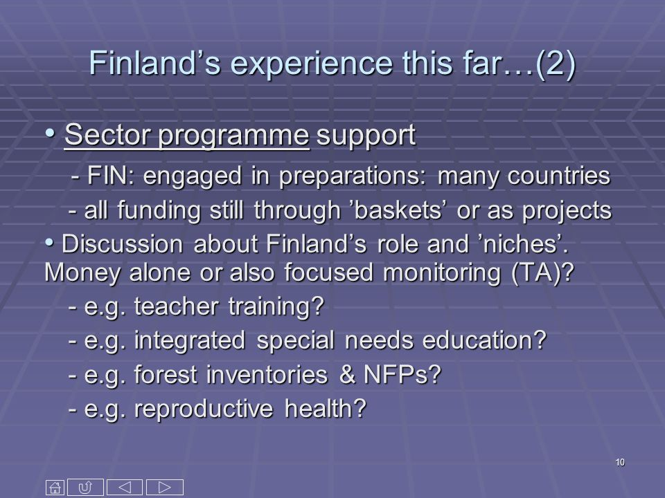 10 Finlands experience this far…(2) Sector programme support Sector programme support - FIN: engaged in preparations: many countries - FIN: engaged in