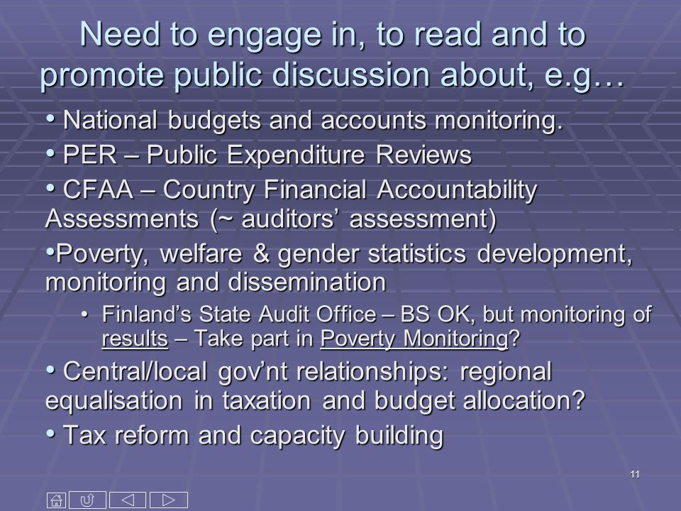 11 Need to engage in, to read and to promote public discussion about, e.g… National budgets and accounts monitoring. National budgets and accounts mon