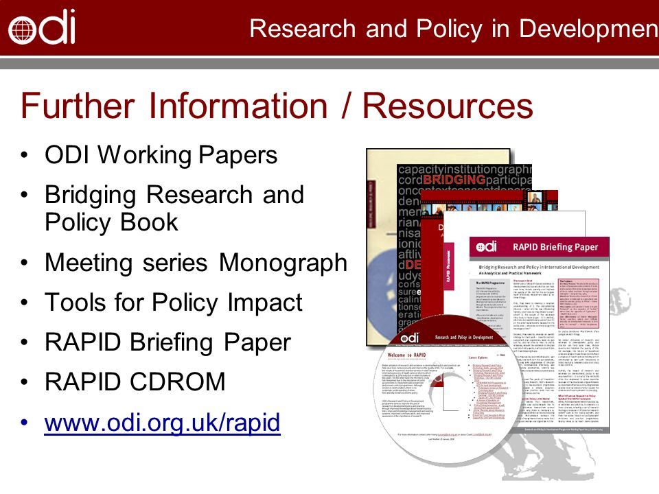 Research and Policy in Development Further Information / Resources ODI Working Papers Bridging Research and Policy Book Meeting series Monograph Tools
