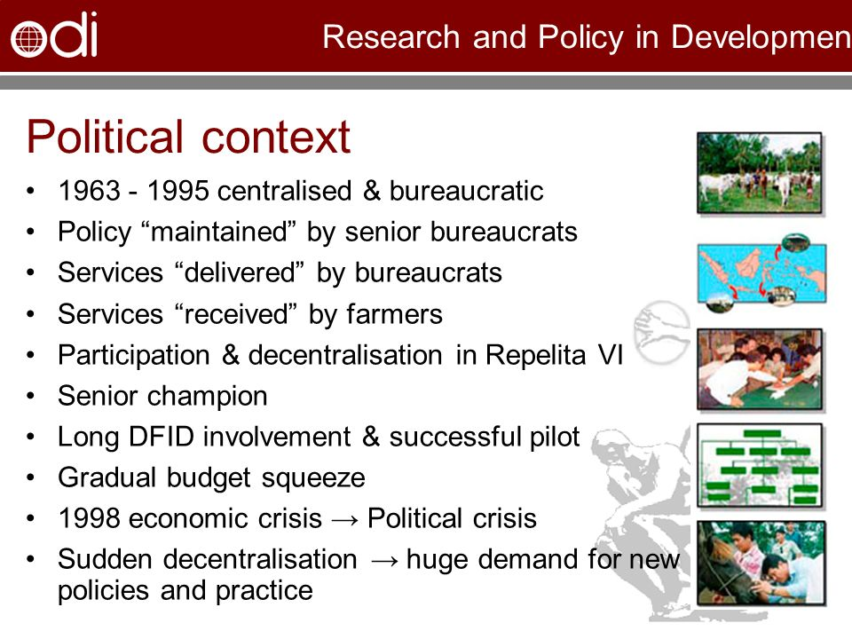 Research and Policy in Development Political context 1963 - 1995 centralised & bureaucratic Policy maintained by senior bureaucrats Services delivered