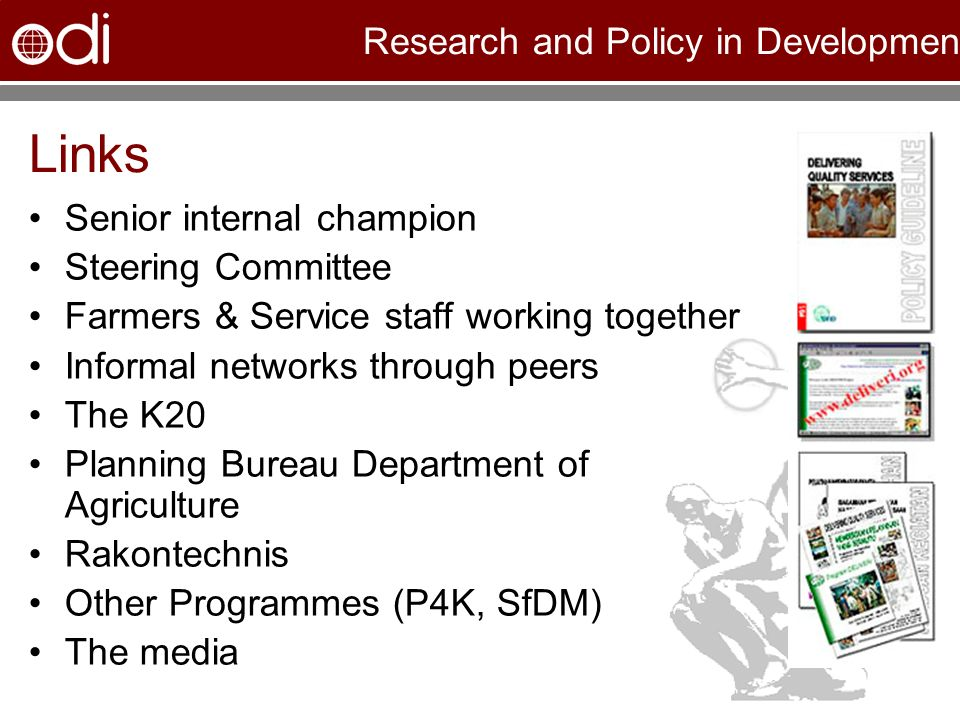 Research and Policy in Development Links Senior internal champion Steering Committee Farmers & Service staff working together Informal networks through peers The K20 Planning Bureau Department of Agriculture Rakontechnis Other Programmes (P4K, SfDM) The media