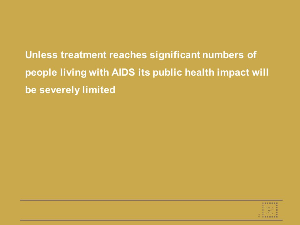 2 Unless treatment reaches significant numbers of people living with AIDS its public health impact will be severely limited