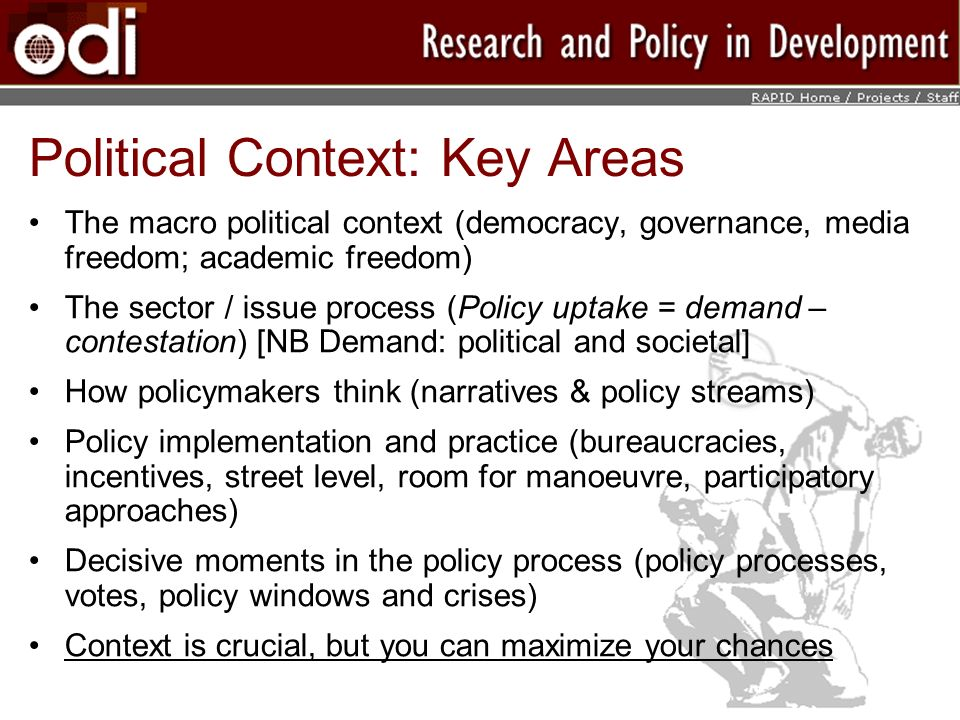 Political Context: Key Areas The macro political context (democracy, governance, media freedom; academic freedom) The sector / issue process (Policy u